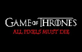 Game of Thrones – All Pixels Must Die